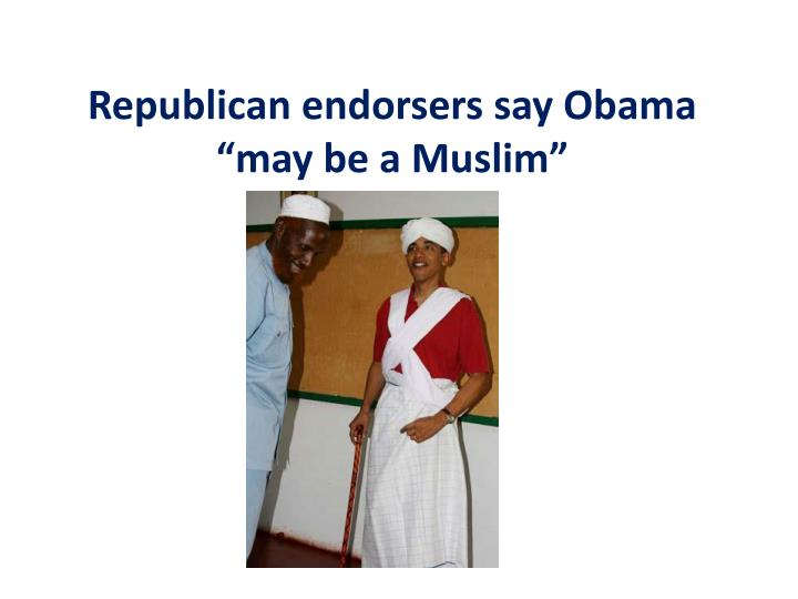 "Republican endorsers say Obama ""may be a Muslim"""