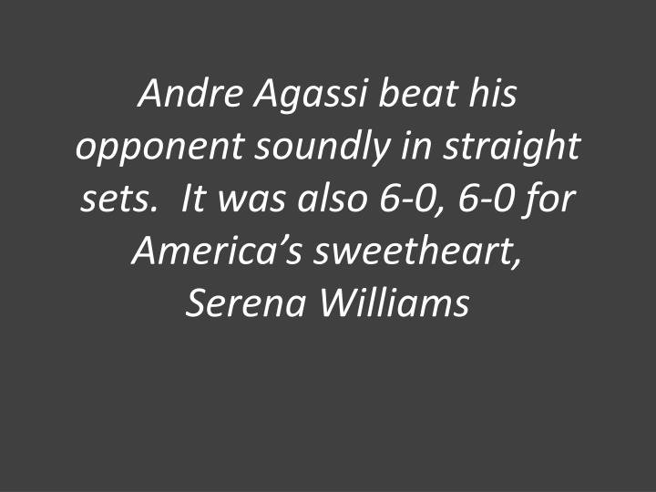 Andre Agassi beat his opponent soundly in straight sets.  It was also