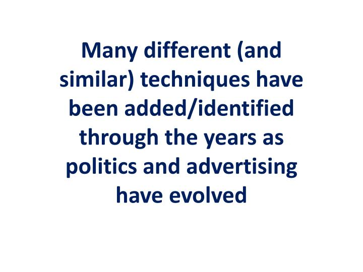 Many different (and similar) techniques have been added/identified through the years as politics and advertising have evolved