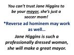 you can t trust jane higgins to be your mayor she s just a soccer mom