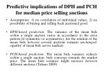 predictive implications of dph and pch for median price selling auctions
