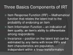 three basics components of irt