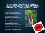 why not just use simple signs to talk about god