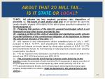 about that 20 mill tax is it state or local