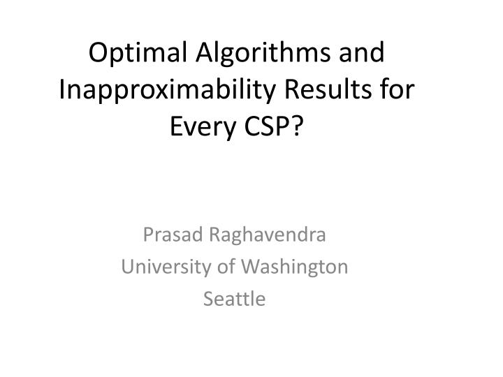 optimal algorithms and inapproximability results for every csp n.