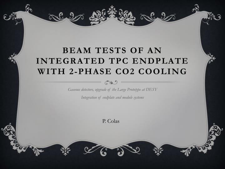 beam tests of an integrated tpc endplate with 2 phase co2 cooling n.