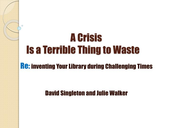 a crisis is a terrible thing to waste n.