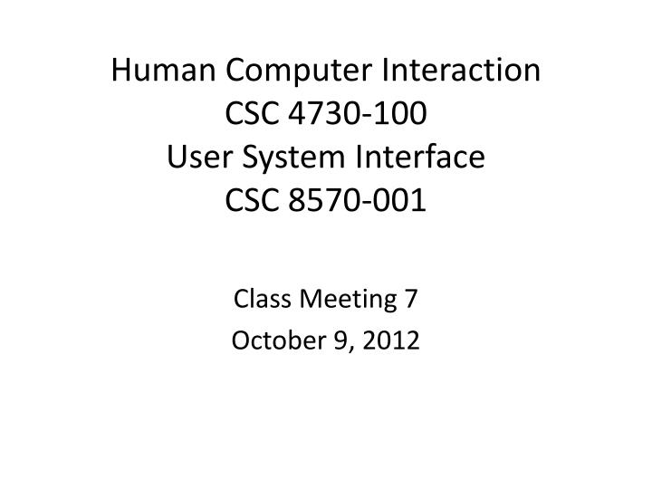 human computer interaction csc 4730 100 user system interface csc 8570 001 n.