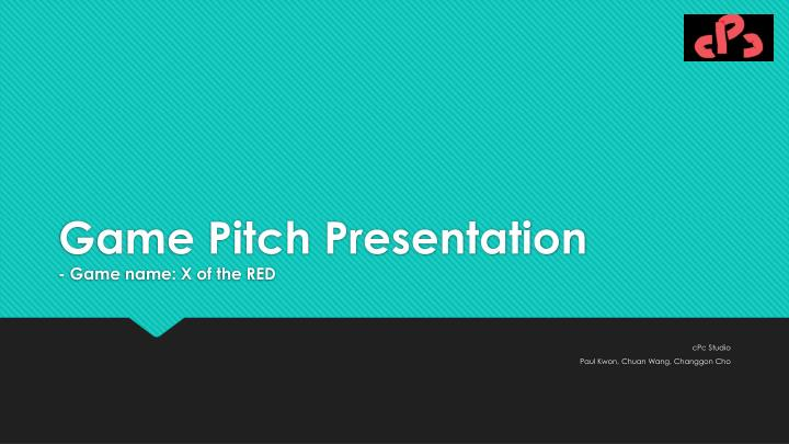 game pitch presentation game name x of the red n.