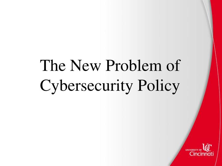 the new problem of cybersecurity policy n.