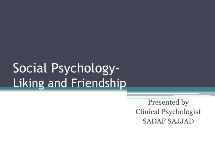 social psychology liking and friendship n.
