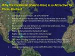why the caribbean puerto rico is so attractive for these studies