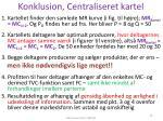 konklusion centraliseret kartel