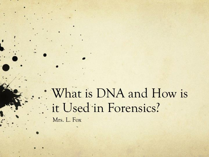 what is dna and how is it used in forensics n.