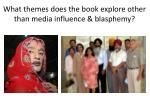 what themes does the book explore other than media influence blasphemy