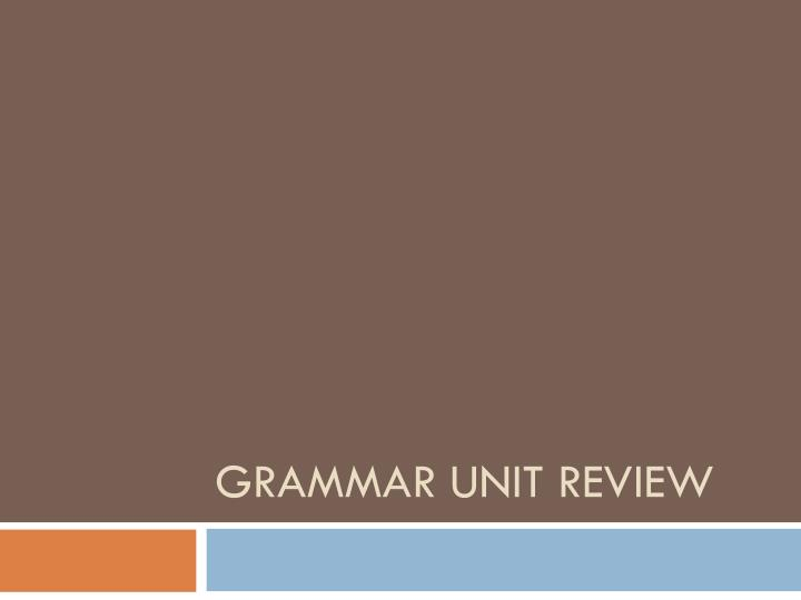 grammar unit review n.