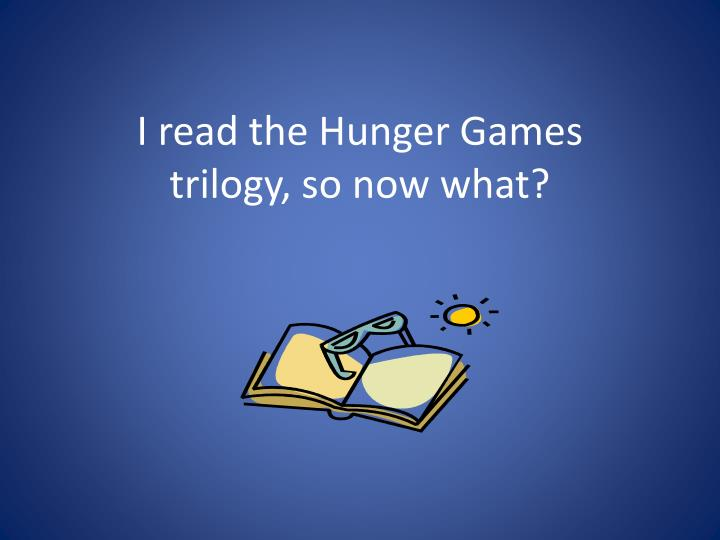 i read the hunger games trilogy so now what n.