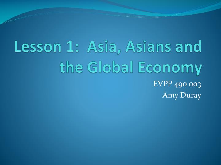 lesson 1 asia asians and the global economy n.