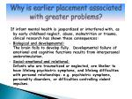why is earlier placement associated with greater problems