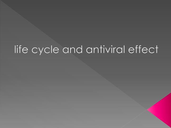 life cycle and antiviral effect n.