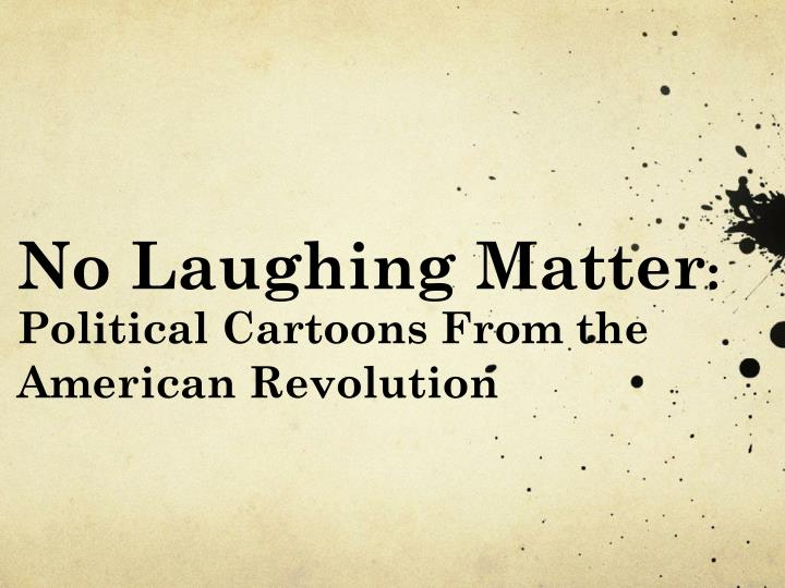 no laughing matter political cartoons from the american revolution n.