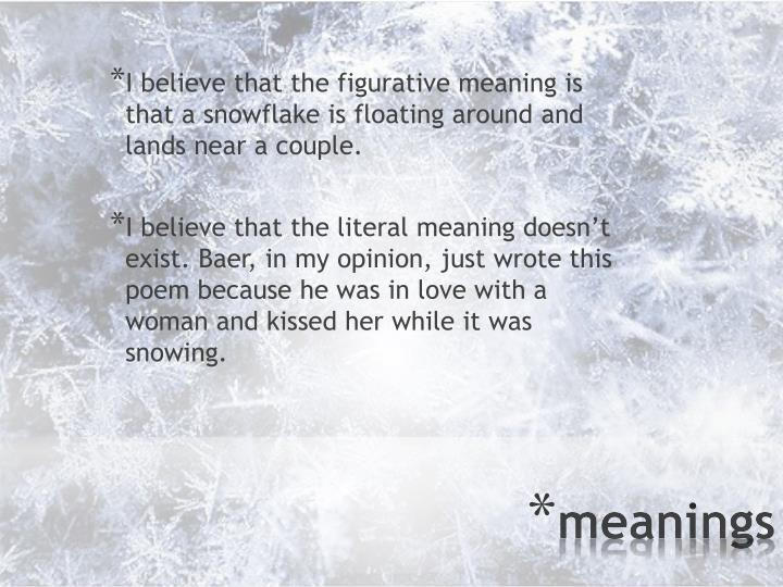 I believe that the figurative meaning is that a snowflake is floating around and lands near a couple.