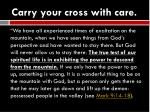 carry your cross with care2