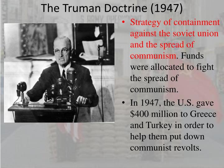 the truman doctrine of 1947 essay In a dramatic speech to a joint session of congress, president harry s truman asks for us assistance for greece and turkey to forestall communist domination of the two nations.