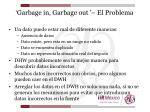 garbage in garbage out el problema