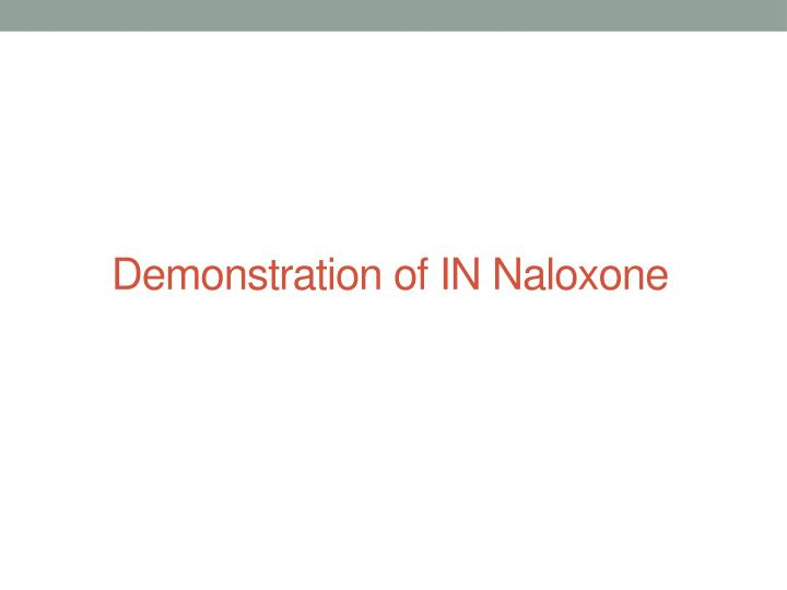 Demonstration of IN Naloxone