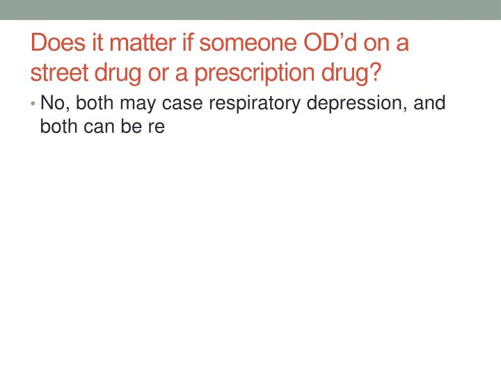 Does it matter if someone OD'd on a street drug or a