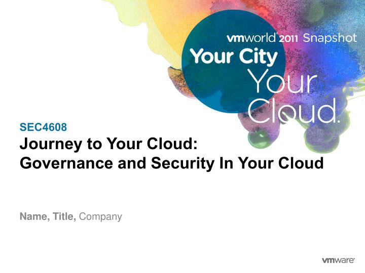sec4608 journey to your cloud governance and security in your cloud n.