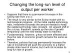 changing the long run level of output per worker