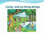 living and no living beings