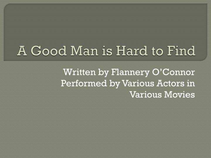 good man hard find 12 Start studying english 12: the life you save may be your own, a good man is hard to find, good country people learn vocabulary, terms, and more with flashcards, games, and other study tools.
