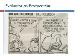 evaluator as provocateur