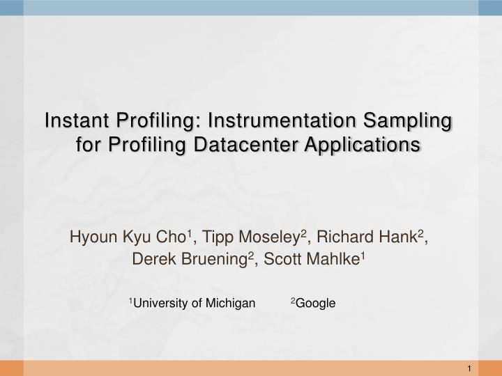 instant profiling instrumentation sampling for profiling datacenter applications n.