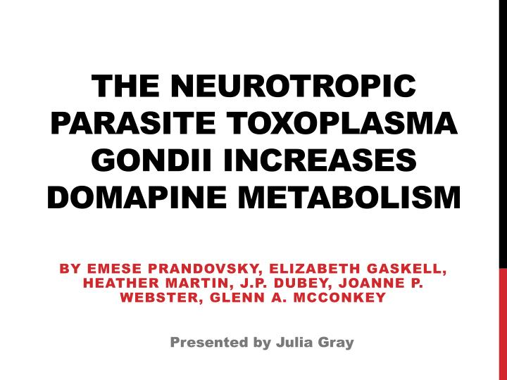 the neurotropic parasite toxoplasma gondii increases domapine metabolism n.