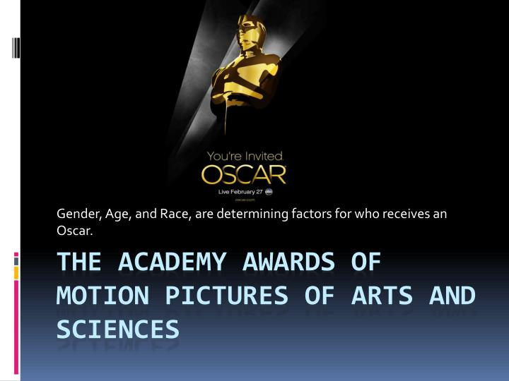 gender age and race are determining factors for who receives an oscar n.