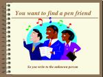 you want to find a pen friend