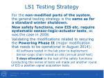 ls1 testing strategy