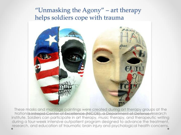 unmasking the agony art therapy helps soldiers cope with trauma n.