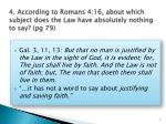 4 according to romans 4 16 about which subject does the law have absolutely nothing to say pg 79