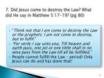7 did jesus come to destroy the law what did he say in matthew 5 17 19 pg 80
