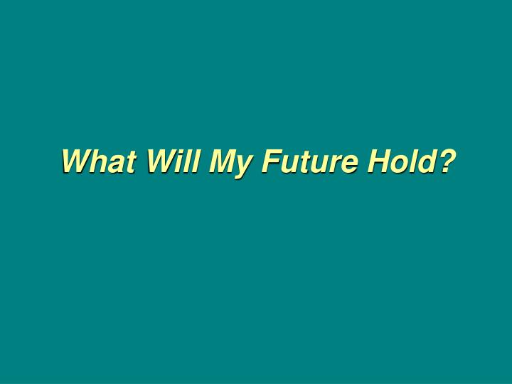what will my future hold n.