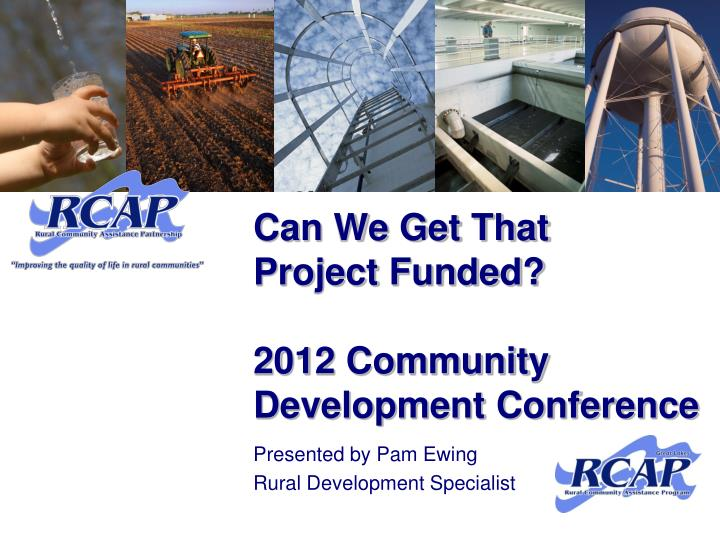 can we get that project funded 2012 community development conference n.