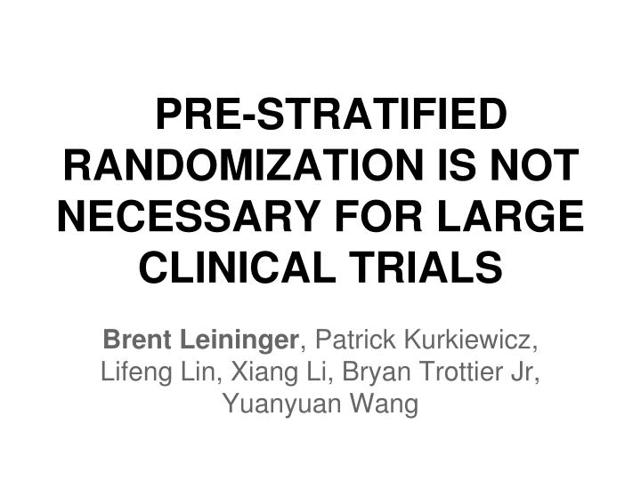 pre stratified randomization is not necessary for large clinical trials n.