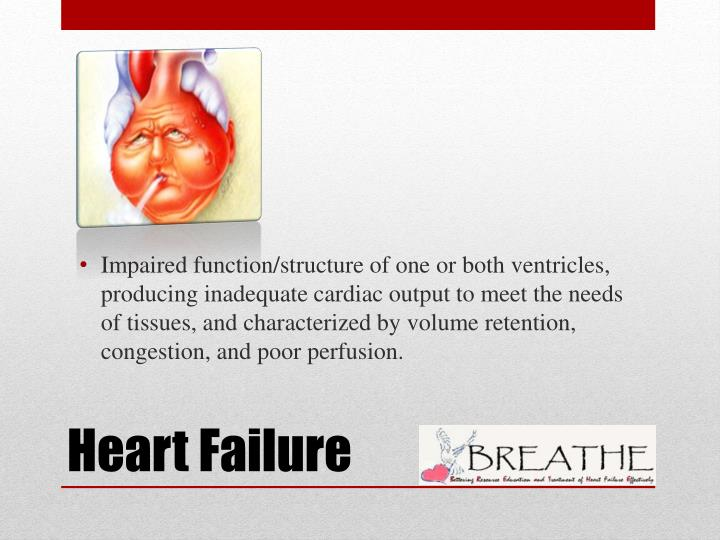 Impaired function/structure of one or both ventricles, producing inadequate cardiac output to meet the needs of tissues, and characterized by volume retention, congestion, and poor perfusion.