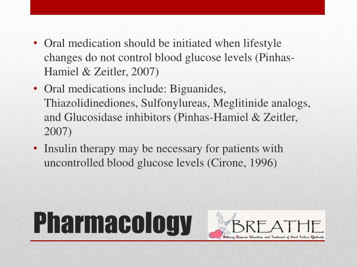 Oral medication should be initiated when lifestyle changes do not control blood glucose levels (Pinhas-Hamiel & Zeitler, 2007)