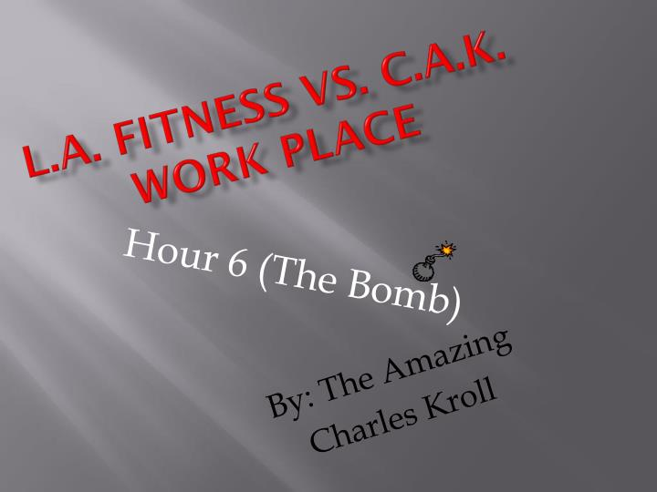 l a fitness vs c a k work place n.